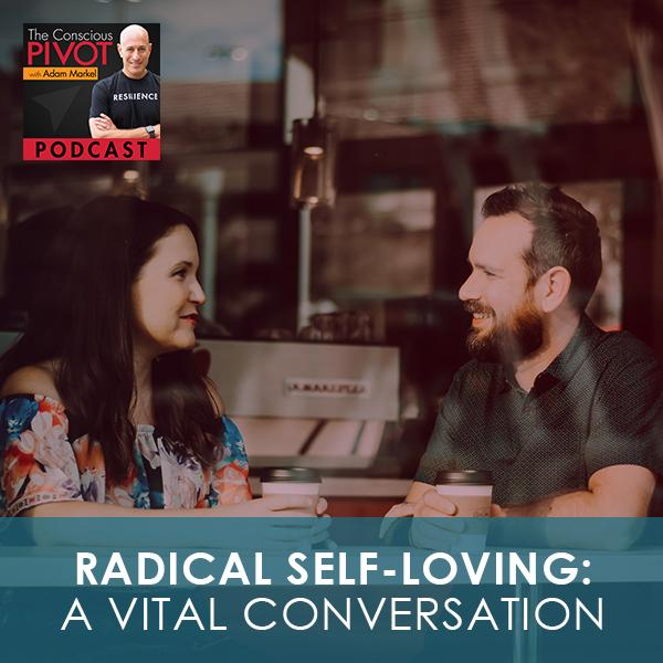 Radical Self-Loving: A Vital Conversation