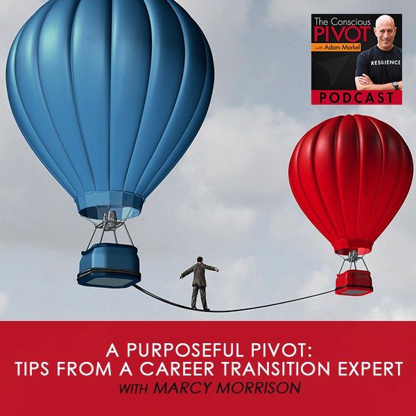 A Purposeful Pivot: Tips from a Career Transition Expert w/ Marcy Morrison