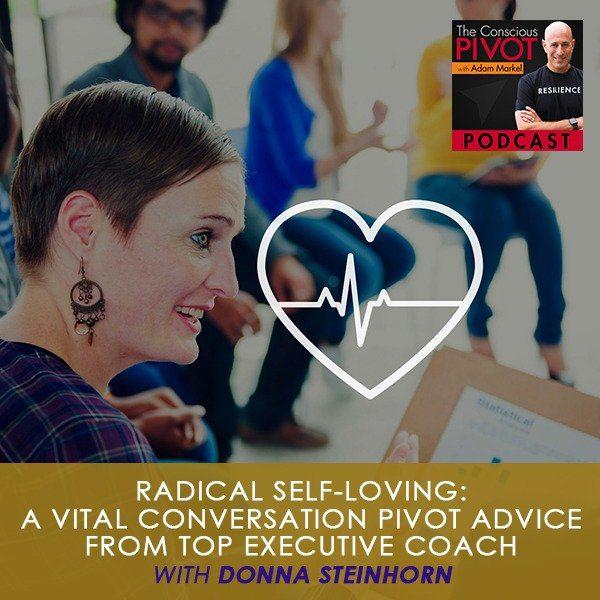 Radical Self-Loving: A Vital Conversation – PIVOT Advice from Top Executive Coach with Donna Steinhorn