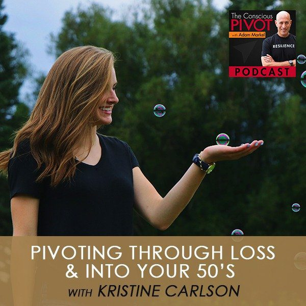 Pivoting Through Loss & Into Your 50's with Kristine Carlson