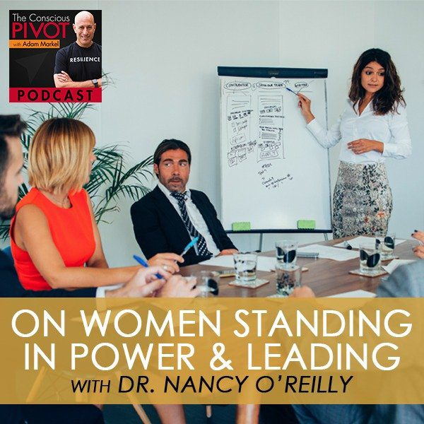 On Women Standing in Power & Leading with Dr. Nancy O'Reilly
