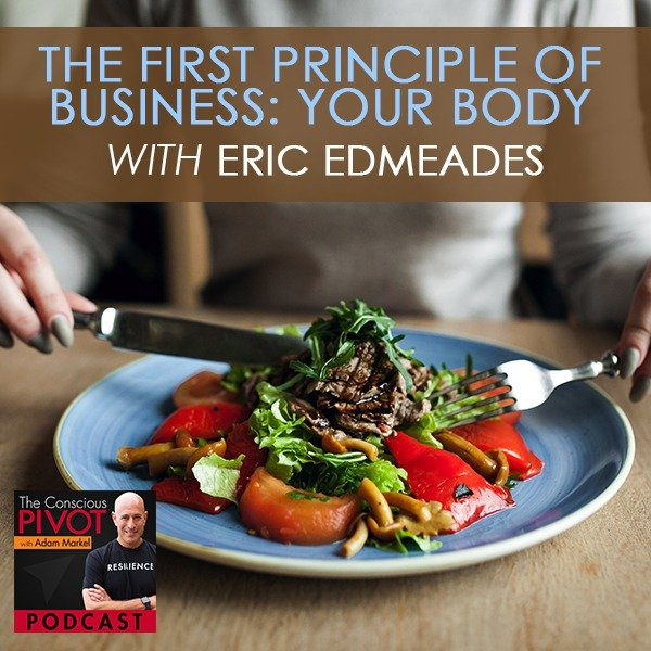 The First Principle of Business: Your Body, with Eric Edmeades