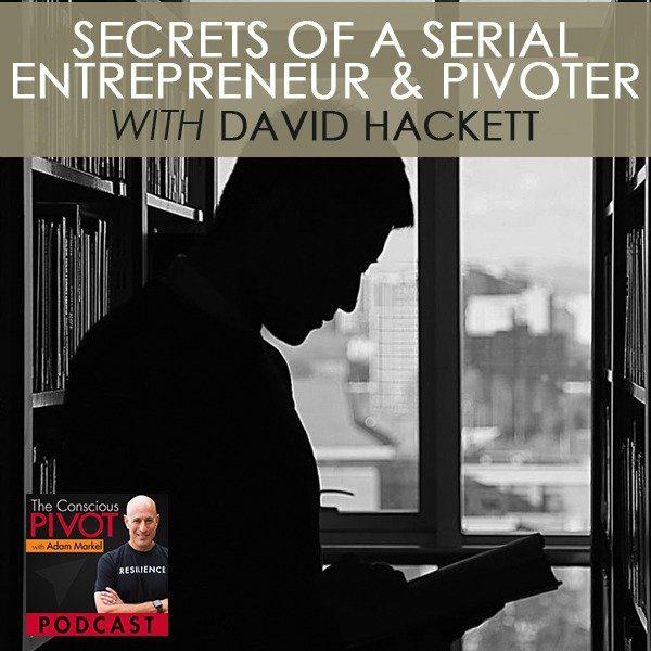 Secrets of a Serial Entrepreneur & Pivoter with David Hackett
