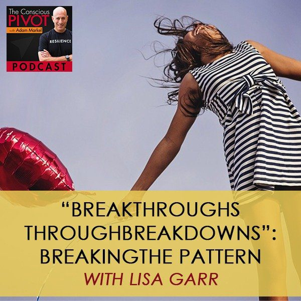 """Breakthroughs Through Breakdowns"": Breaking the Pattern with Lisa Garr"