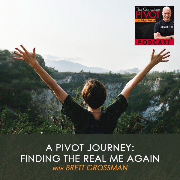 A PIVOT Journey with Brett Grossman: Finding the Real Me Again
