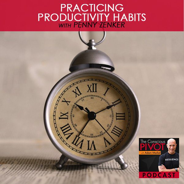 Practicing Productivity Habits with Penny Zenker