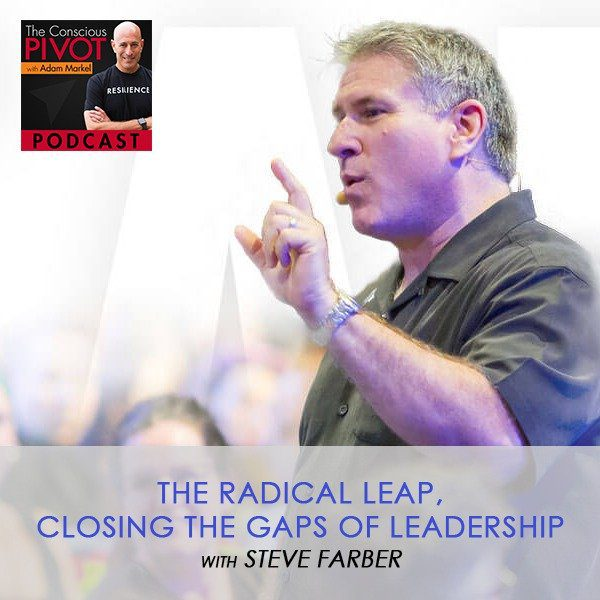 The Radical Leap, Closing The Gaps Of Leadership with Steve Farber