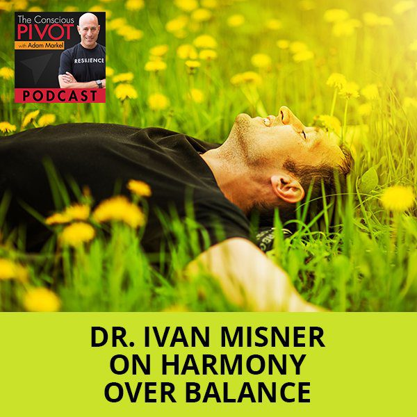 Harmony Over Balance With Dr. Ivan Misner