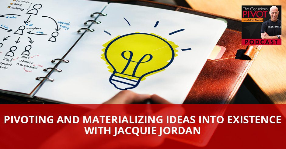 Pivoting And Materializing Ideas Into Existence with Jacquie Jordan