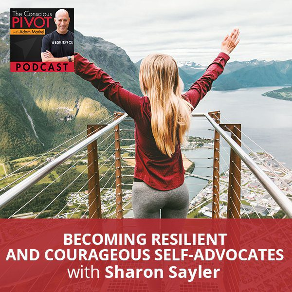 Becoming Resilient And Courageous Self-Advocates with Sharon Sayler
