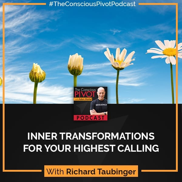 Inner Transformations For Your Highest Calling With Richard Taubinger