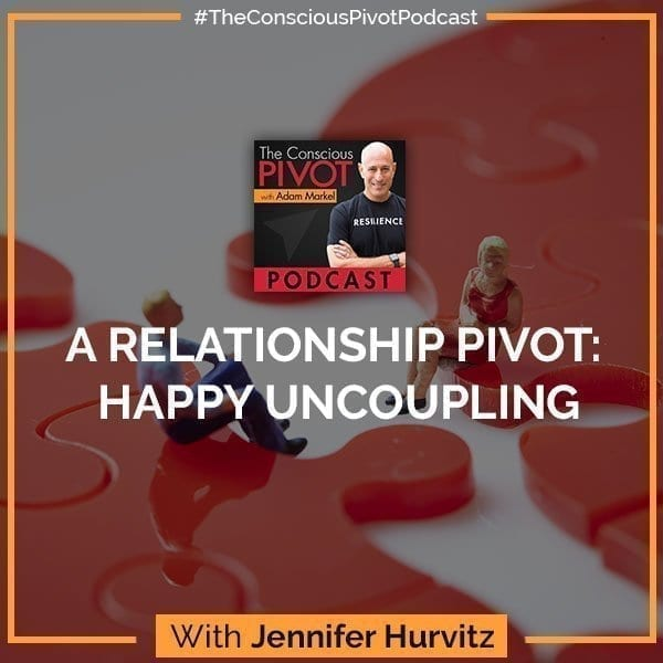 A Relationship Pivot: Happy Uncoupling With Jennifer Hurvitz