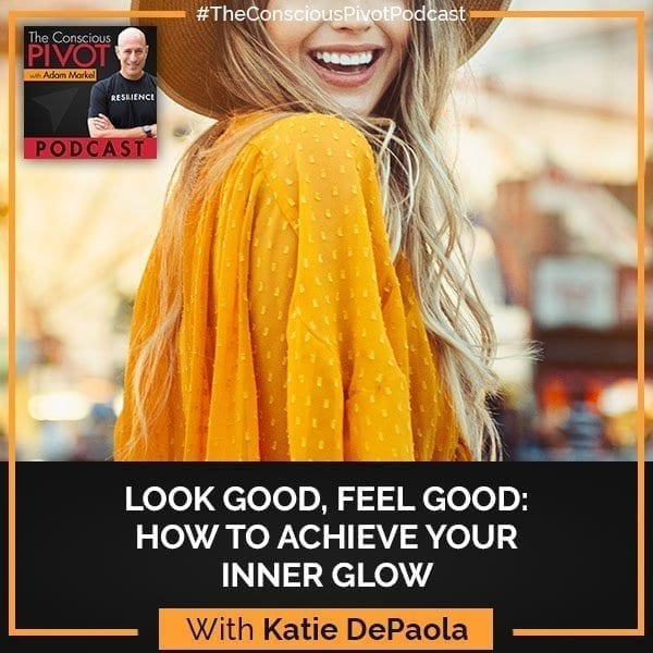 Look Good, Feel Good: How To Achieve Your Inner Glow With Katie DePaola