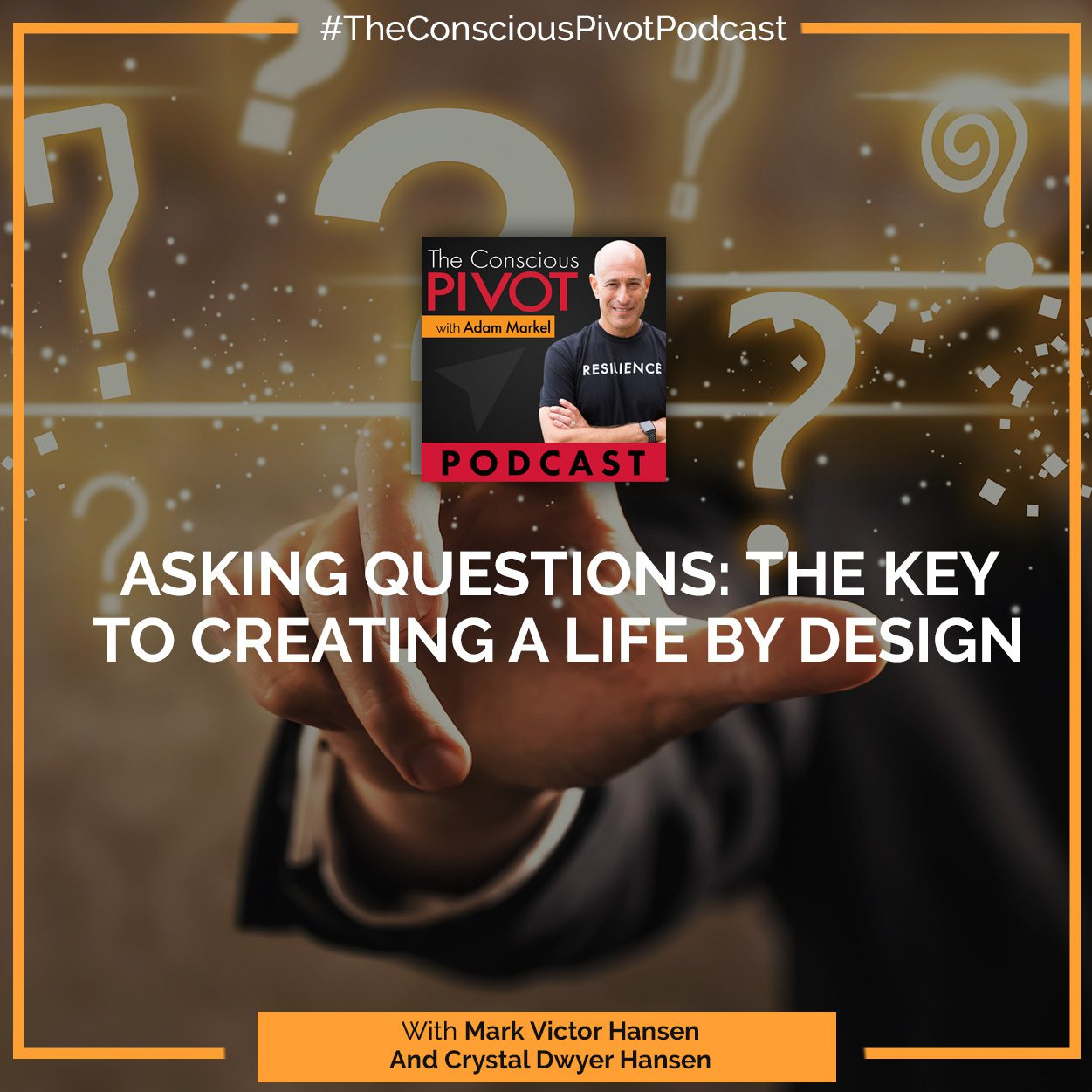 Asking Questions: The Key To Creating A Life By Design With Mark Victor Hansen And Crystal Dwyer Hansen
