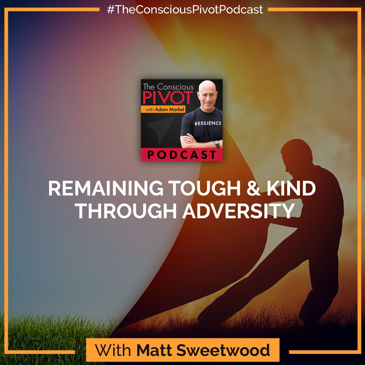 Remaining Tough & Kind Through Adversity With Matt Sweetwood